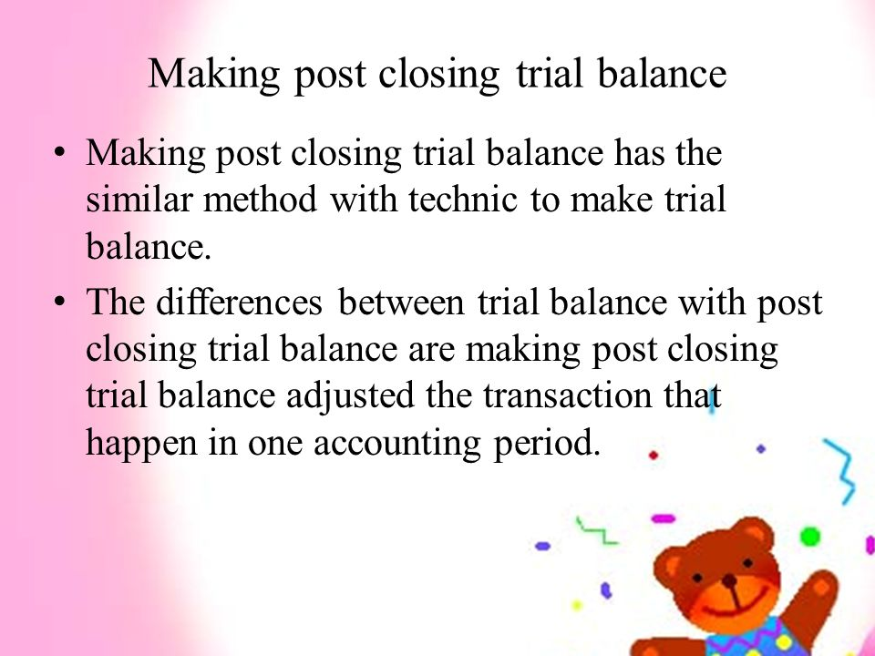 Making post closing trial balance Making post closing trial balance has the similar method with technic to make trial balance. The differences between