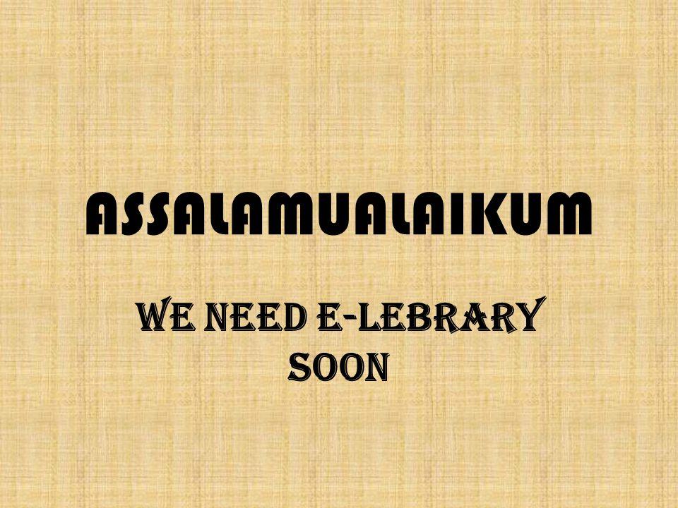 ASSALAMUALAIKUM We Need E-Lebrary Soon
