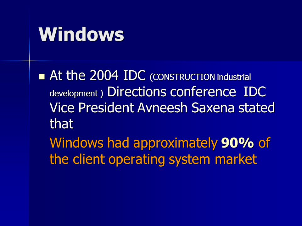 Windows At the 2004 IDC (CONSTRUCTION industrial development ) Directions conference IDC Vice President Avneesh Saxena stated that At the 2004 IDC (CO