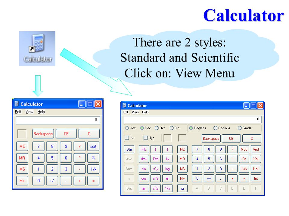 There are 2 styles: Standard and Scientific Click on: View Menu Calculator
