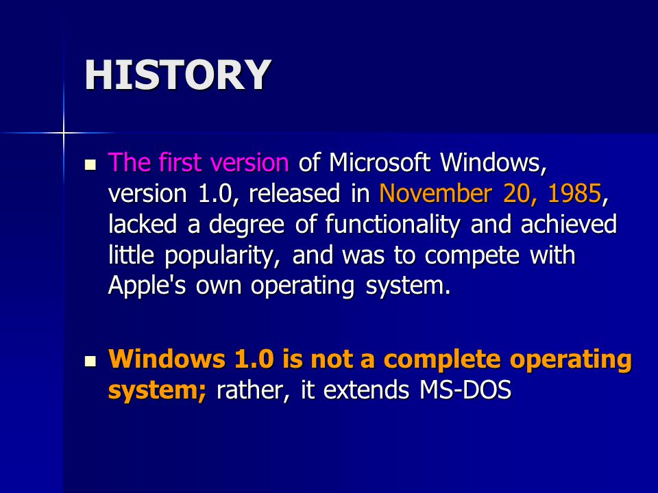 HISTORY The first version of Microsoft Windows, version 1.0, released in November 20, 1985, lacked a degree of functionality and achieved little popul