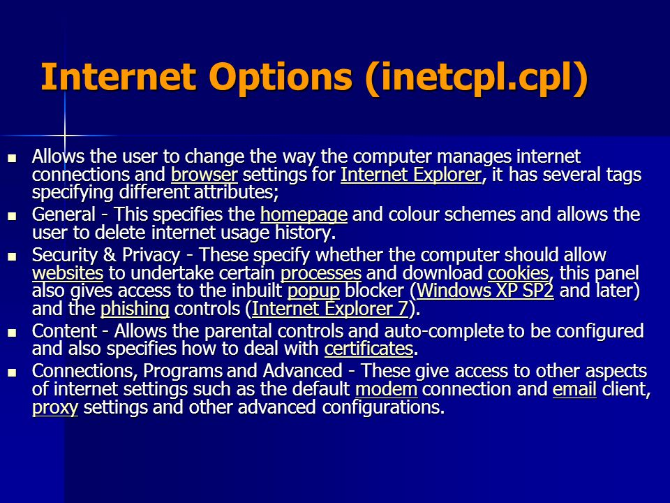 Internet Options (inetcpl.cpl) Allows the user to change the way the computer manages internet connections and browser settings for Internet Explorer,