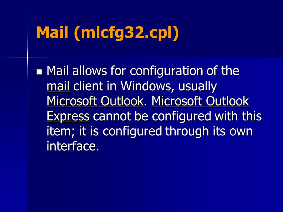 Mail (mlcfg32.cpl) Mail allows for configuration of the mail client in Windows, usually Microsoft Outlook. Microsoft Outlook Express cannot be configu