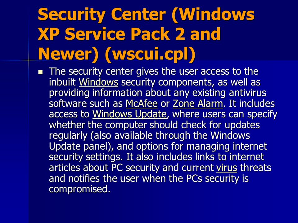 Security Center (Windows XP Service Pack 2 and Newer) (wscui.cpl) The security center gives the user access to the inbuilt Windows security components