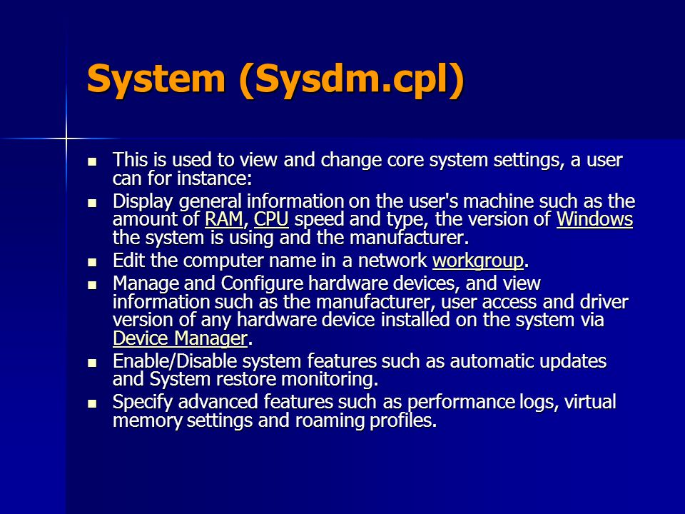 System (Sysdm.cpl) This is used to view and change core system settings, a user can for instance: This is used to view and change core system settings