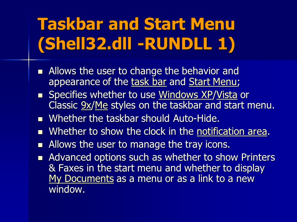 Taskbar and Start Menu (Shell32.dll -RUNDLL 1) Allows the user to change the behavior and appearance of the task bar and Start Menu; Allows the user t
