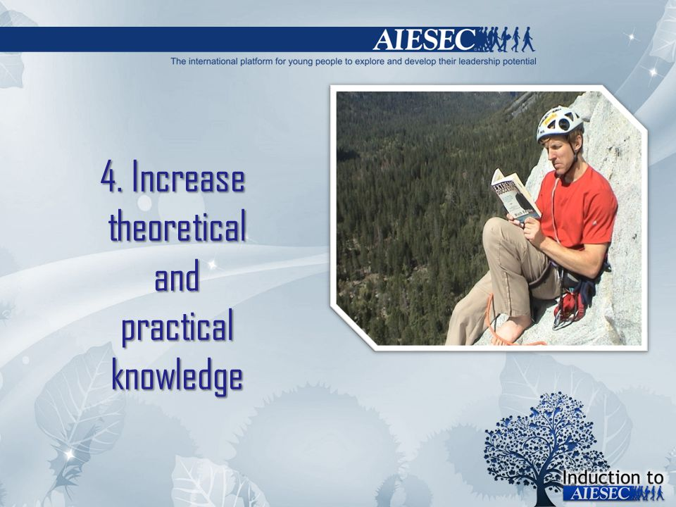 4. Increase theoretical and practical knowledge