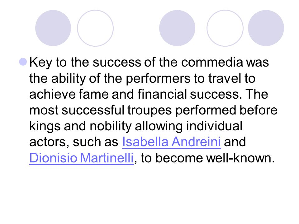 Key to the success of the commedia was the ability of the performers to travel to achieve fame and financial success. The most successful troupes perf