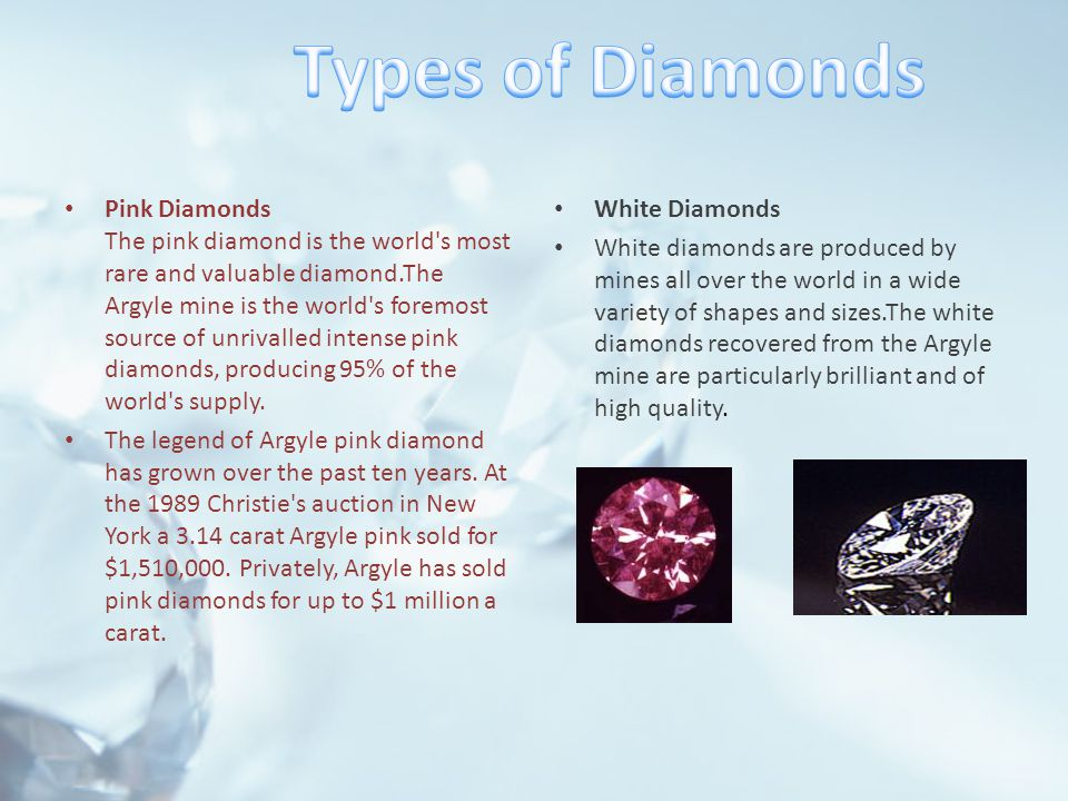 Pink Diamonds The pink diamond is the world s most rare and valuable diamond.The Argyle mine is the world s foremost source of unrivalled intense pink diamonds, producing 95% of the world s supply.