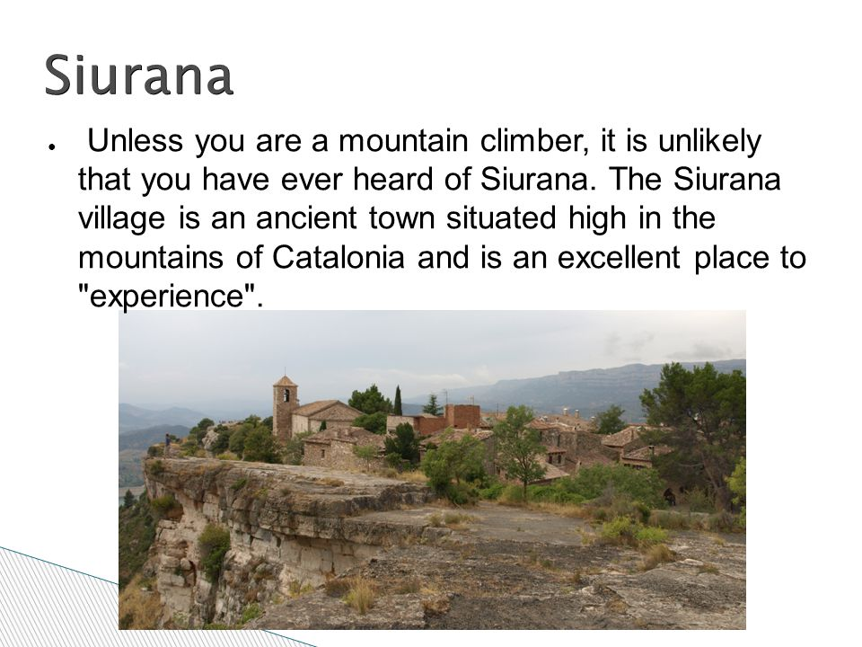 Siurana ● Unless you are a mountain climber, it is unlikely that you have ever heard of Siurana. The Siurana village is an ancient town situated high