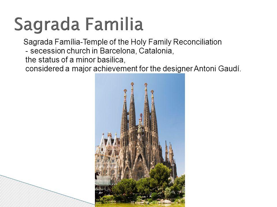 Sagrada Familia Sagrada Família-Temple of the Holy Family Reconciliation - secession church in Barcelona,  Catalonia, the status of a minor basilica, considered a major achievement for the designer Antoni Gaudí.
