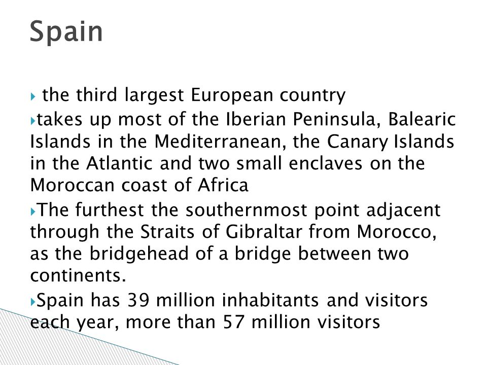  the third largest European country  takes up most of the Iberian Peninsula, Balearic Islands in the Mediterranean, the Canary Islands in the Atlant
