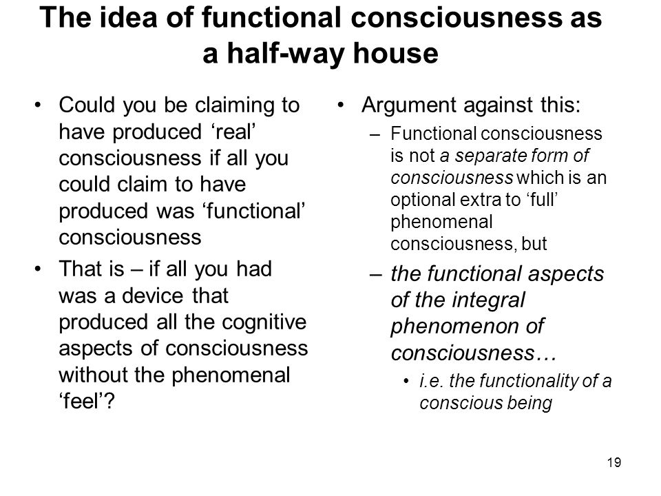 19 The idea of functional consciousness as a half-way house Could you be claiming to have produced 'real' consciousness if all you could claim to have