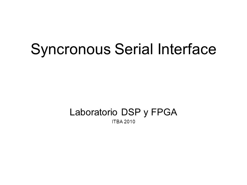 Syncronous Serial Interface Laboratorio DSP y FPGA ITBA 2010