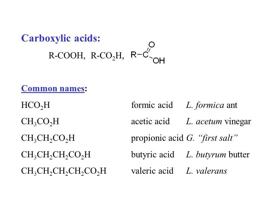 Carboxylic acids, common names: … CH 3 (CH 2 ) 4 CO 2 Hcaproic acidL.