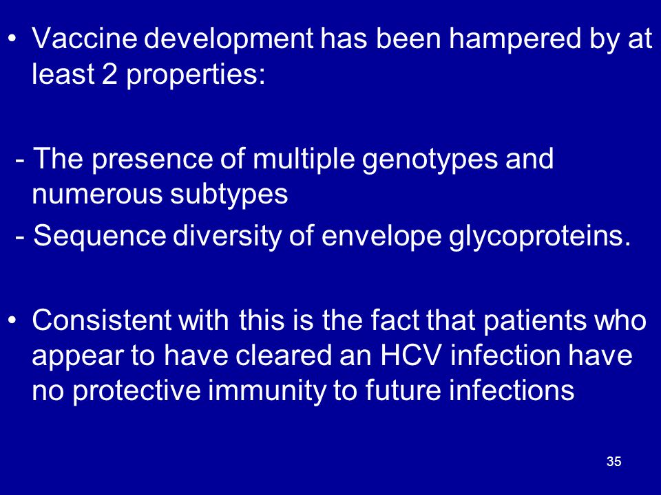 Vaccine development has been hampered by at least 2 properties: - The presence of multiple genotypes and numerous subtypes - Sequence diversity of env