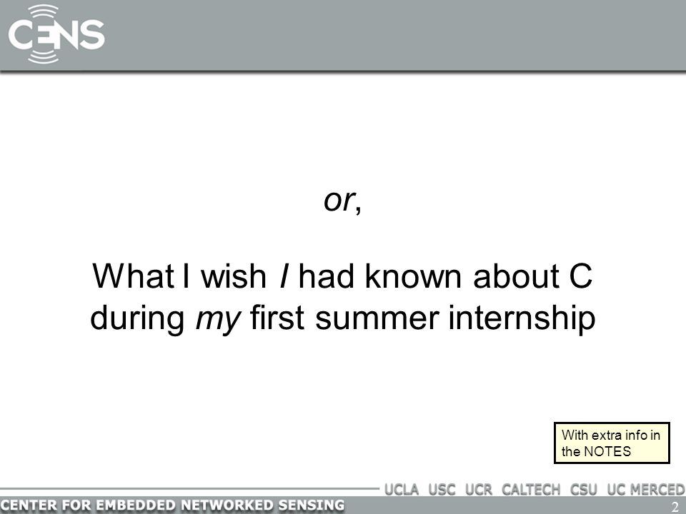 2 or, What I wish I had known about C during my first summer internship With extra info in the NOTES