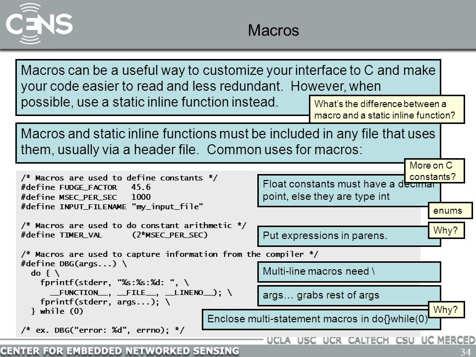 34 Macros Macros can be a useful way to customize your interface to C and make your code easier to read and less redundant.