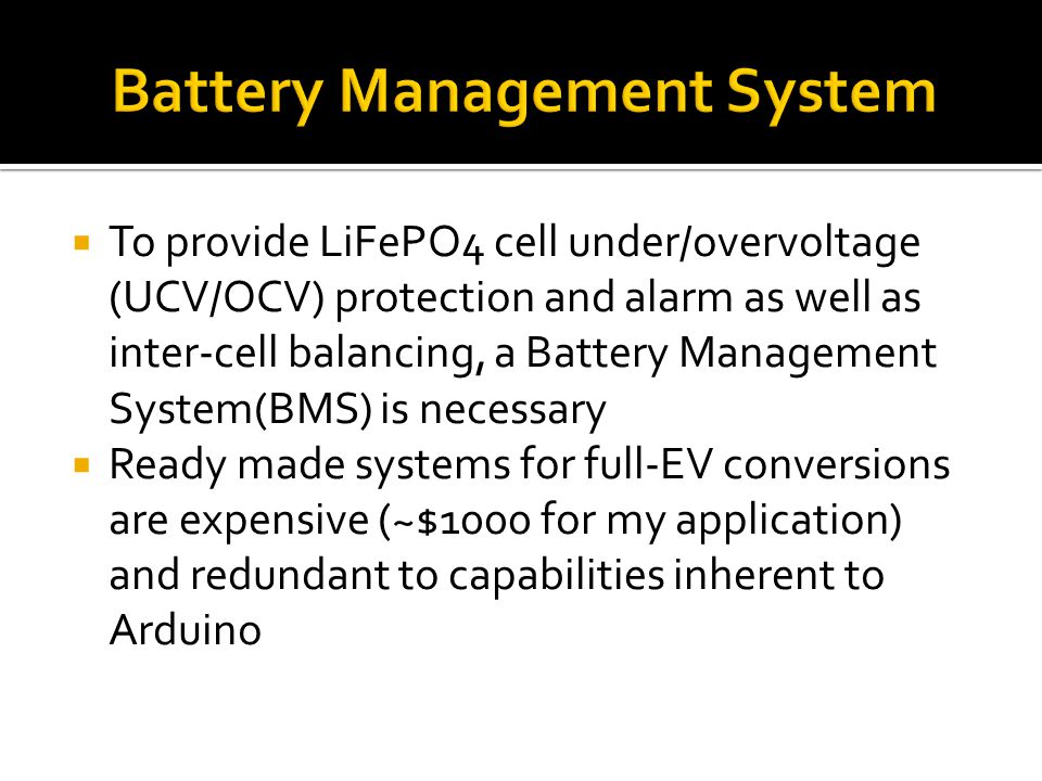  To provide LiFePO4 cell under/overvoltage (UCV/OCV) protection and alarm as well as inter-cell balancing, a Battery Management System(BMS) is necess