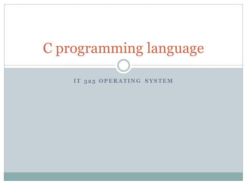 IT 325 OPERATING SYSTEM C programming language