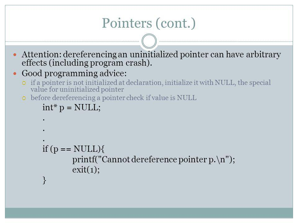 Pointers (cont.) Attention: dereferencing an uninitialized pointer can have arbitrary effects (including program crash).