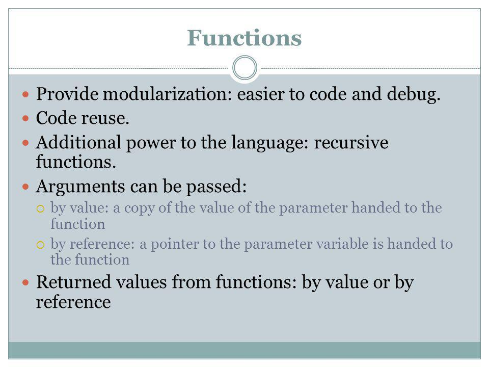 Functions Provide modularization: easier to code and debug.