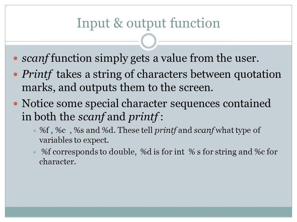 Input & output function scanf function simply gets a value from the user.