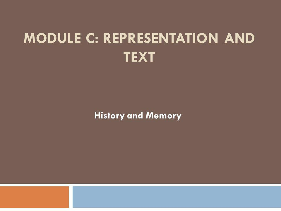 MODULE C: REPRESENTATION AND TEXT History and Memory