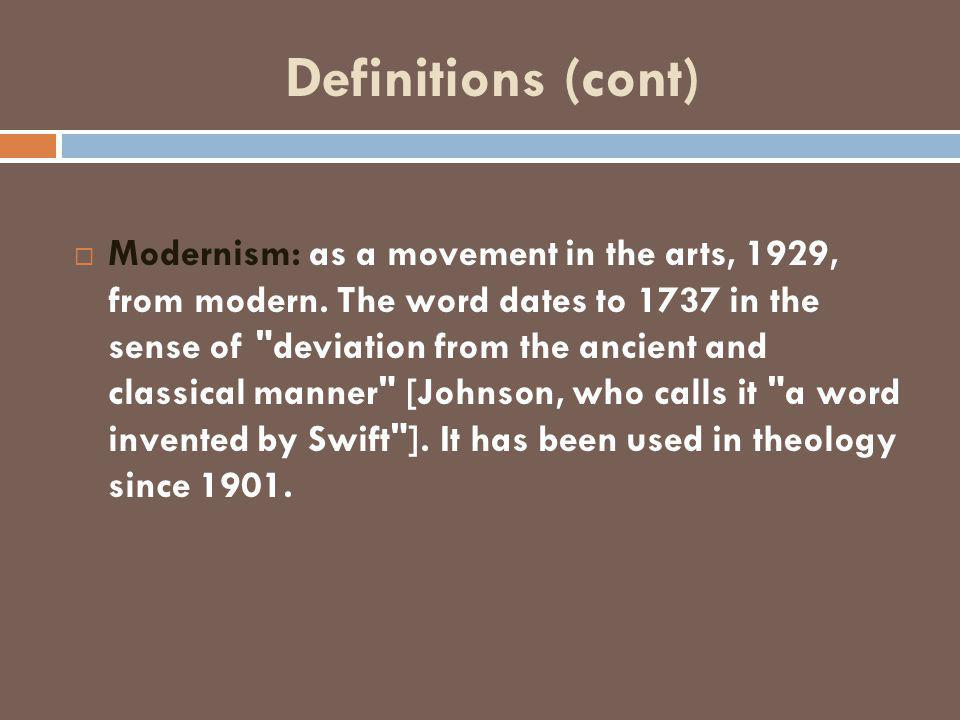 Definitions (cont)  Modernism: as a movement in the arts, 1929, from modern. The word dates to 1737 in the sense of