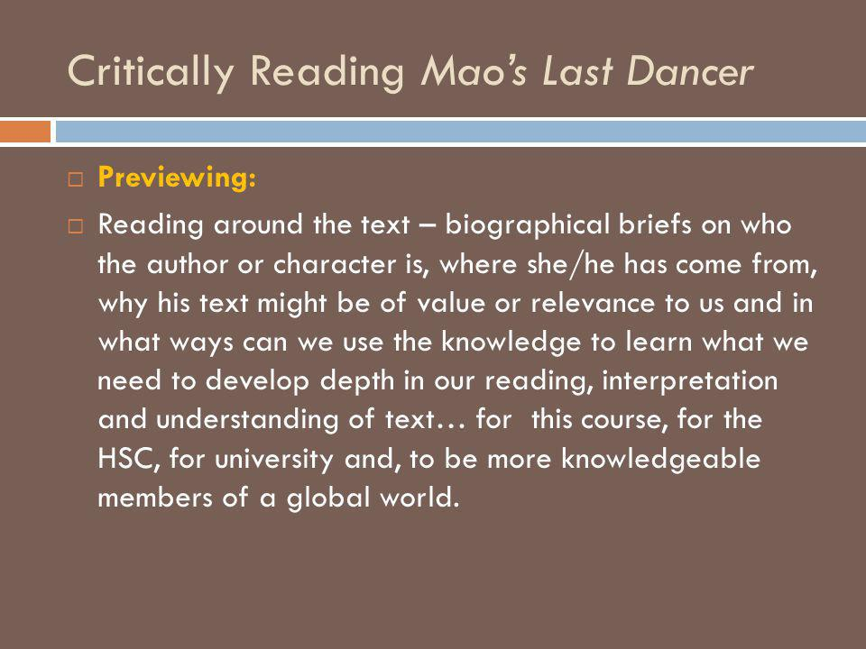 Critically Reading Mao's Last Dancer  Previewing:  Reading around the text – biographical briefs on who the author or character is, where she/he has