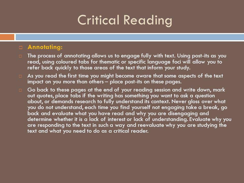 Critical Reading  Annotating:  The process of annotating allows us to engage fully with text.