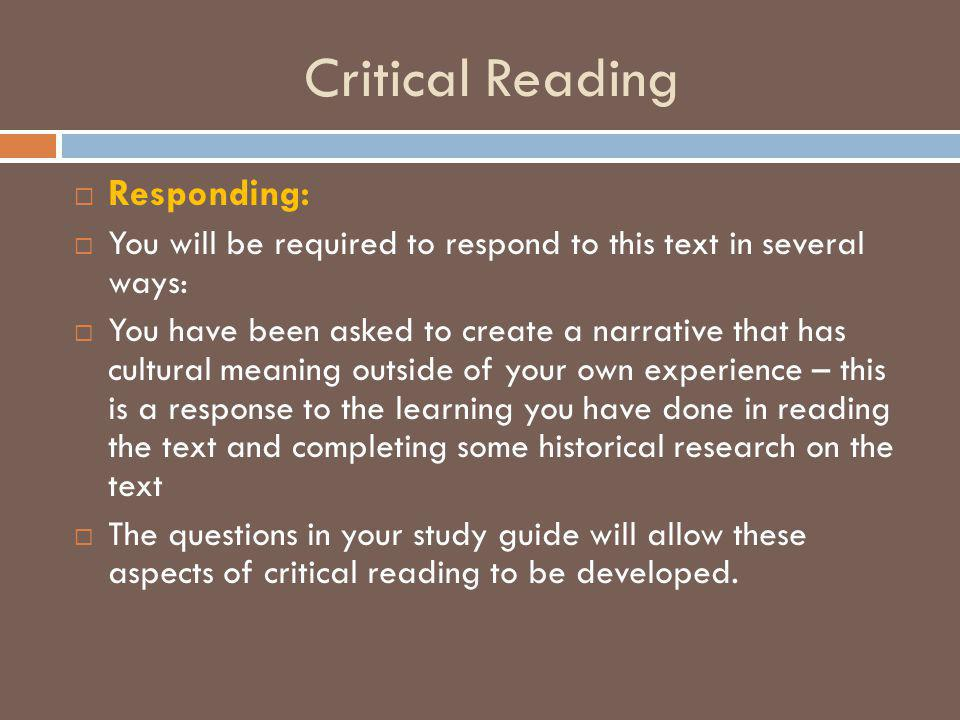 Critical Reading  Responding:  You will be required to respond to this text in several ways:  You have been asked to create a narrative that has cu
