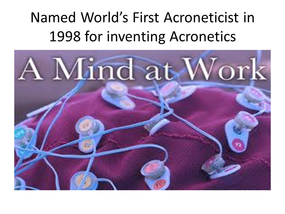 Named World's First Acroneticist in 1998 for inventing Acronetics