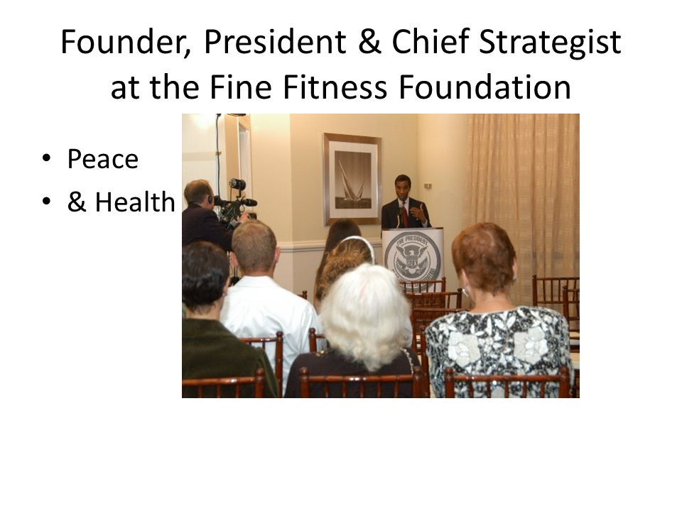 Founder, President & Chief Strategist at the Fine Fitness Foundation Peace & Health