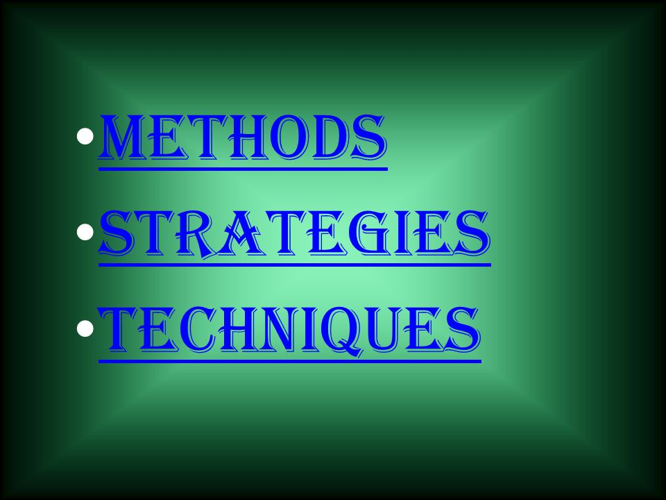 METHODS STRATEGIES TECHNIQUES