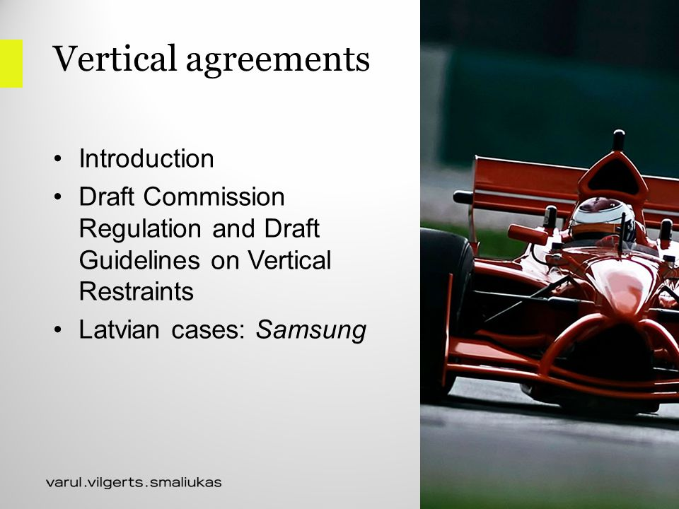 Vertical agreements Introduction Draft Commission Regulation and Draft Guidelines on Vertical Restraints Latvian cases: Samsung