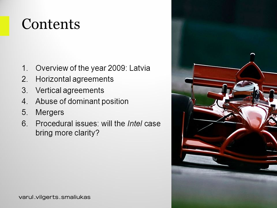 Contents 1.Overview of the year 2009: Latvia 2.Horizontal agreements 3.Vertical agreements 4.Abuse of dominant position 5.Mergers 6.Procedural issues: will the Intel case bring more clarity?