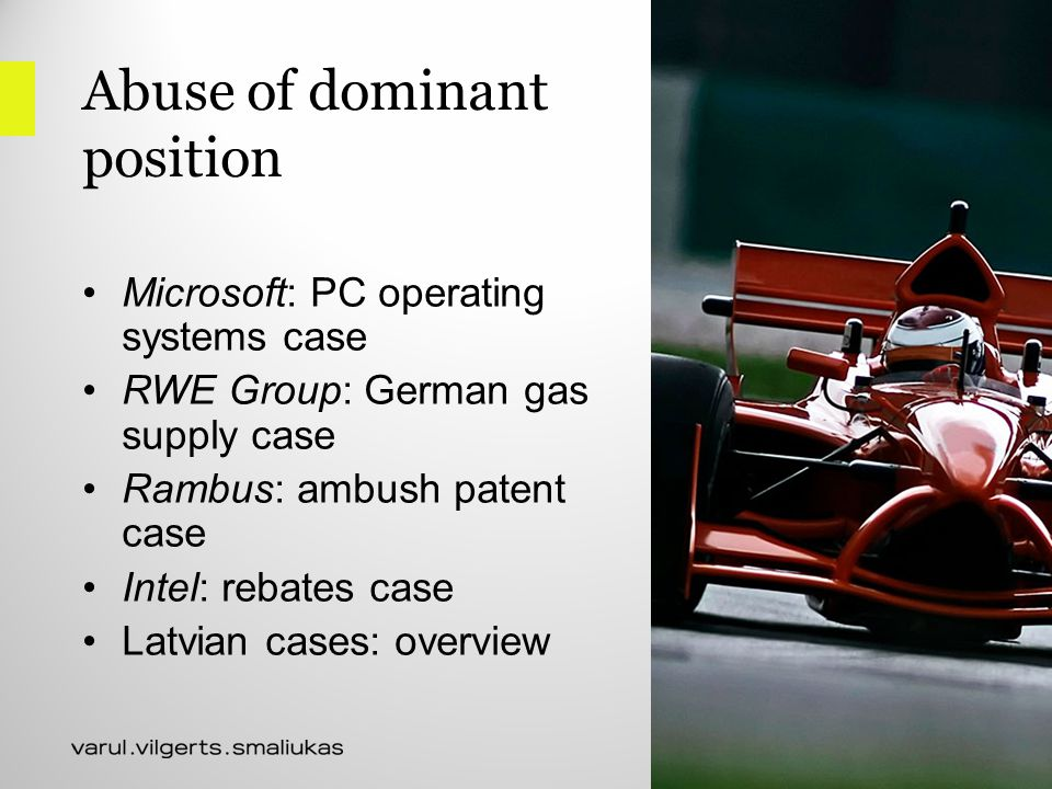 Abuse of dominant position Microsoft: PC operating systems case RWE Group: German gas supply case Rambus: ambush patent case Intel: rebates case Latvian cases: overview