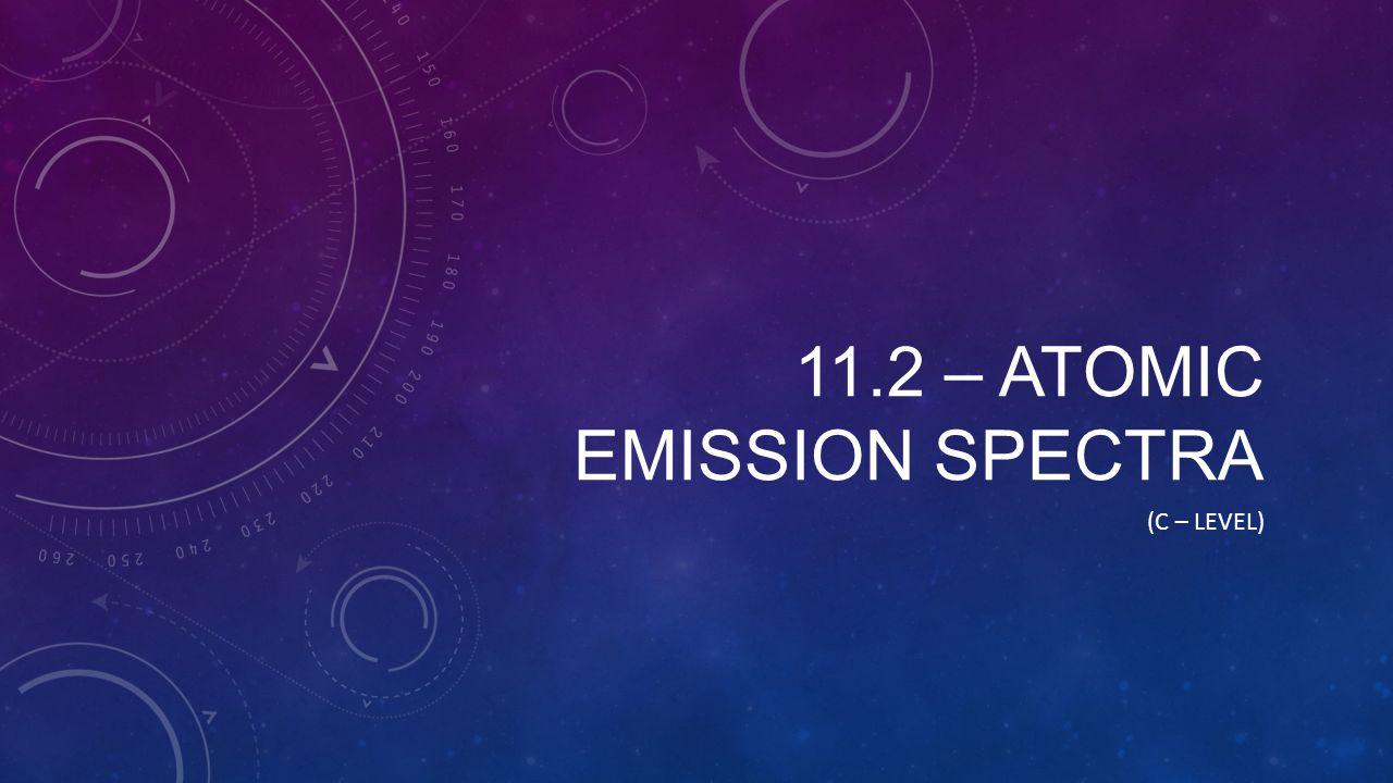 11.2 – ATOMIC EMISSION SPECTRA (C – LEVEL)