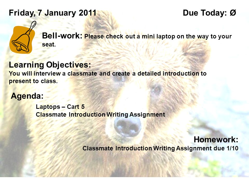 Learning Objectives: You will interview a classmate and create a detailed introduction to present to class. Friday, 7 January 2011 Bell-work: Please c