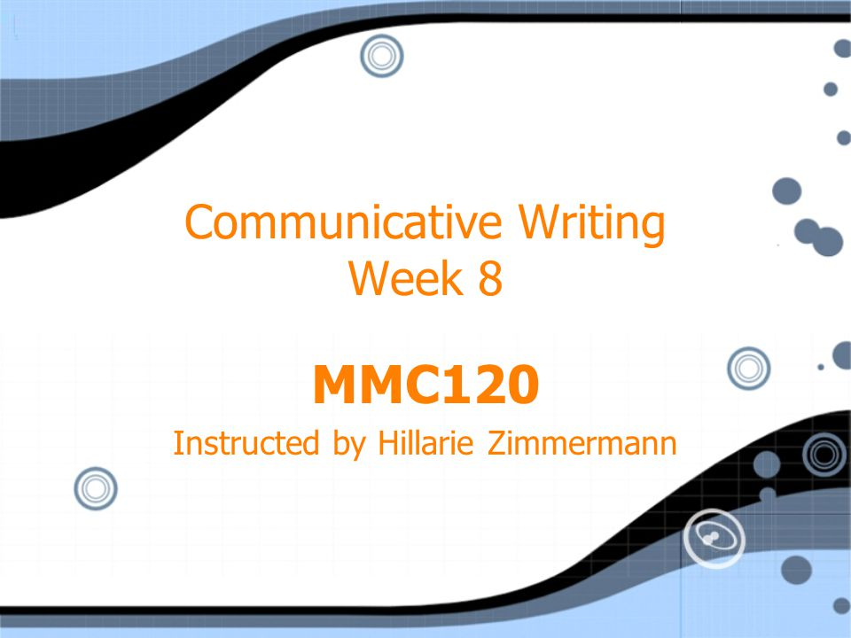 Communicative Writing Week 8 MMC120 Instructed by Hillarie Zimmermann MMC120 Instructed by Hillarie Zimmermann