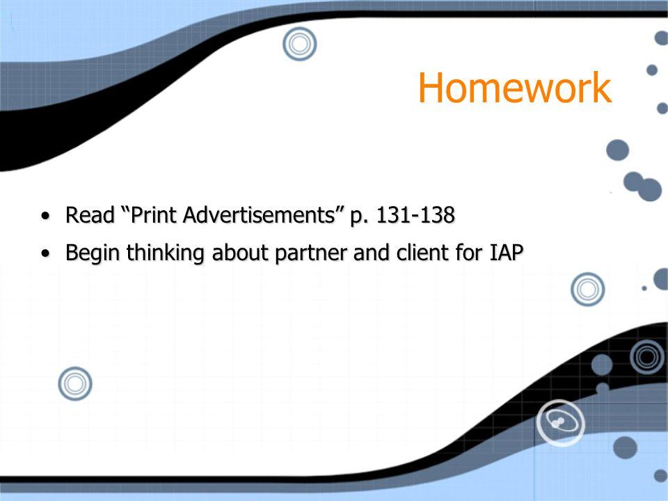 Homework Read Print Advertisements p. 131-138Read Print Advertisements p.