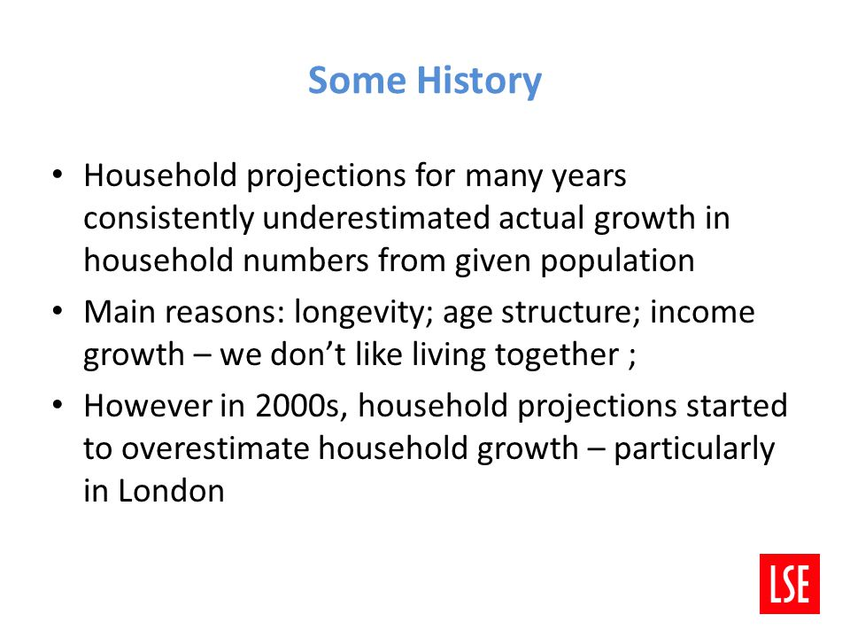 By the mid 2000s Suggested projections were overestimating actual household formation between 2001 and 2006 by between 35,000 and 40,000 households per annum Two main reasons: - high levels of in-migration assumed but recent immigrants form fewer households during the first few years; - housing market pressures reducing the capacity to set up as separate households especially in high cost areas such as London (household formation among younger households started to drop in 1990s) By the 2008 based projections stronger evidence of both the impact of recession and of in-migrant impacts – but no capacity to adjust projections 3