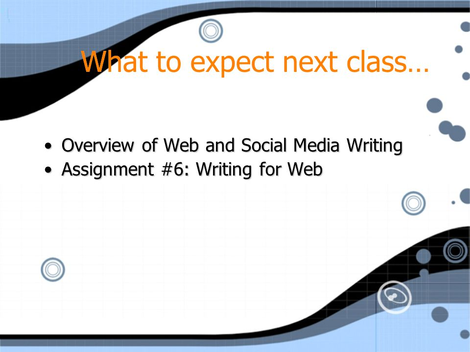 What to expect next class… Overview of Web and Social Media WritingOverview of Web and Social Media Writing Assignment #6: Writing for WebAssignment #6: Writing for Web