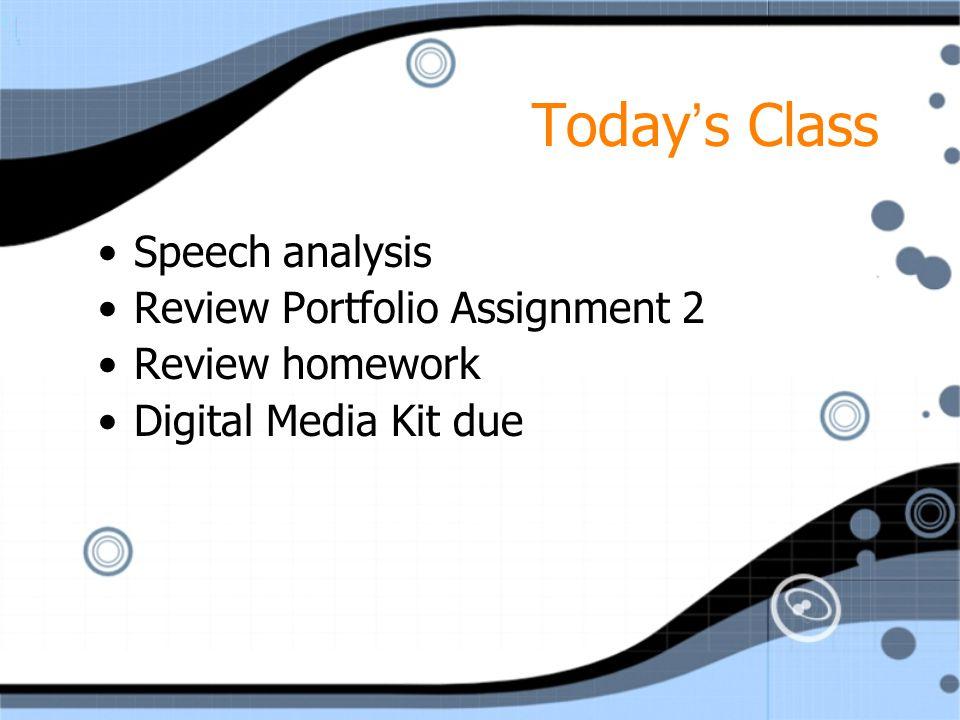 Today's Class Speech analysis Review Portfolio Assignment 2 Review homework Digital Media Kit due Speech analysis Review Portfolio Assignment 2 Review homework Digital Media Kit due