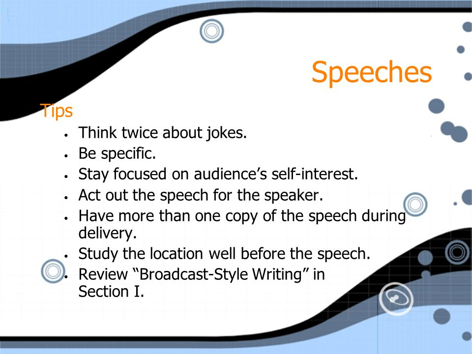 Speeches Tips Think twice about jokes. Be specific. Stay focused on audience's self-interest. Act out the speech for the speaker. Have more than one c