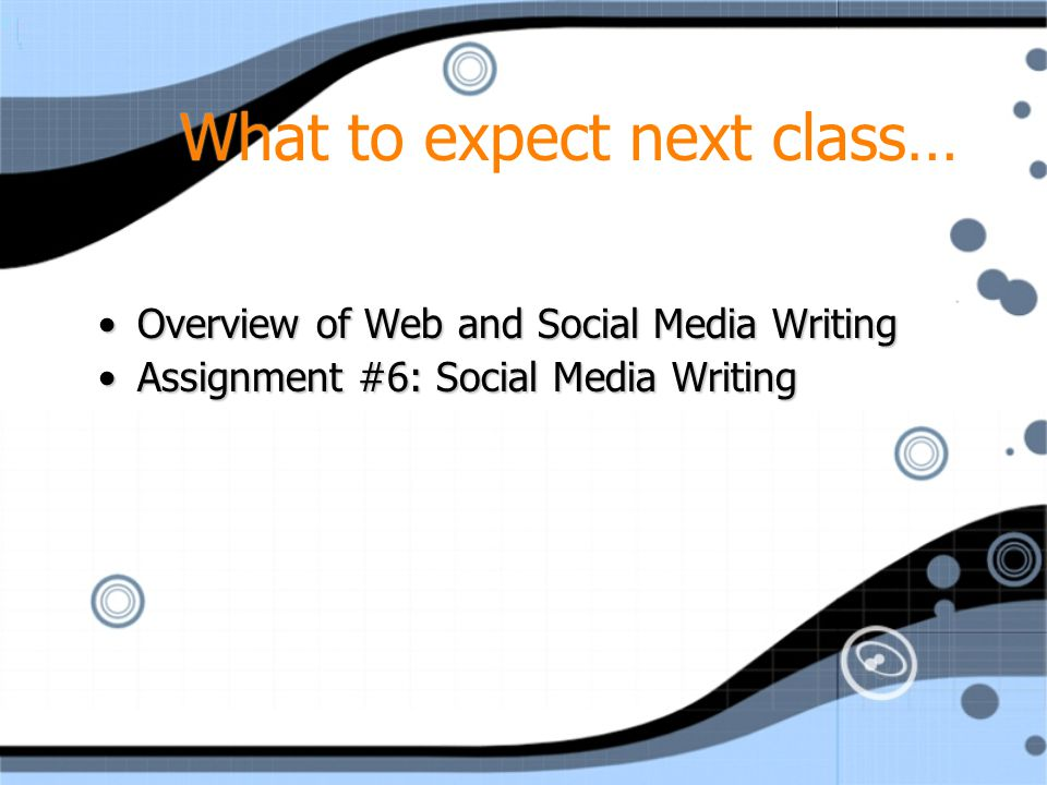What to expect next class… Overview of Web and Social Media WritingOverview of Web and Social Media Writing Assignment #6: Social Media WritingAssignm