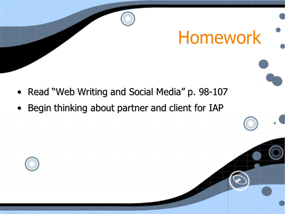"Homework Read ""Web Writing and Social Media"" p. 98-107Read ""Web Writing and Social Media"" p. 98-107 Begin thinking about partner and client for IAPBeg"