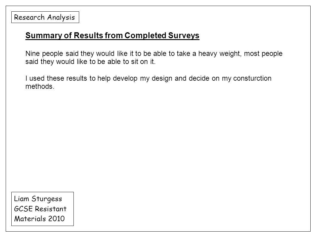 Research Analysis Liam Sturgess GCSE Resistant Materials 2010 Summary of Results from Completed Surveys Nine people said they would like it to be able