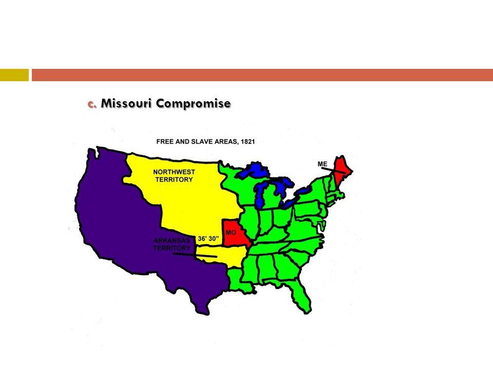 c. Missouri Compromise